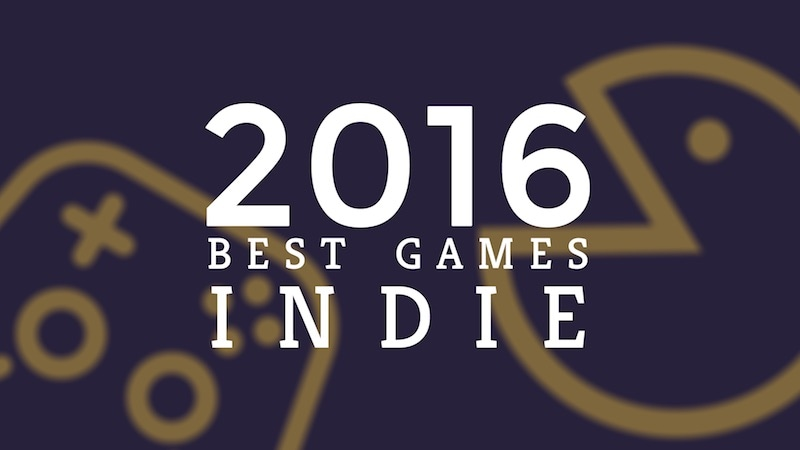 Best Games of 2016: Indie Games