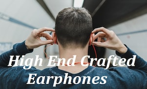 Crafted High-End Earphones : Buying Guide and Deals