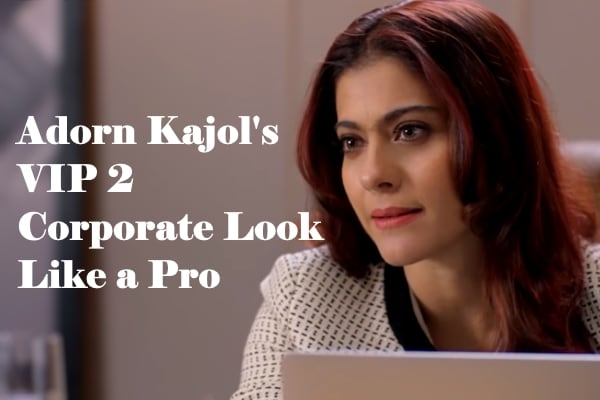 Adorn Corporate Look Like Kajol Did in VIP 2, Ways to Style for Office, Ace Professional Look
