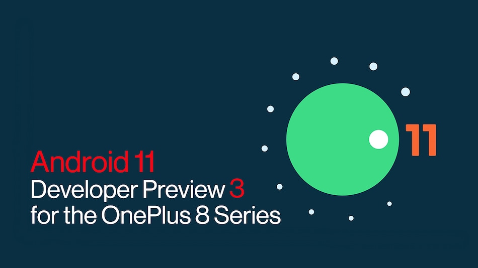 OnePlus 8, OnePlus 8 Pro Receive Android 11 Developer Preview 3 Update