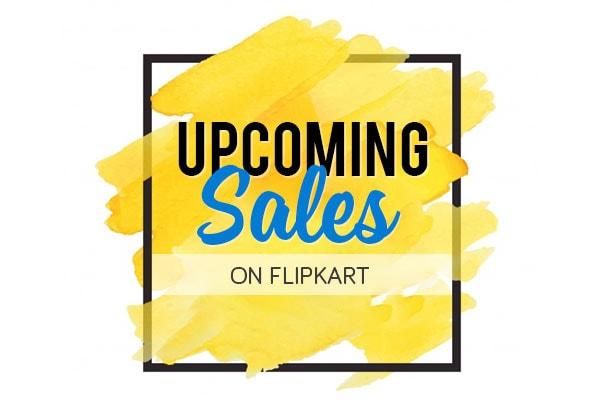 9ebabd1da Upcoming Sales on Flipkart