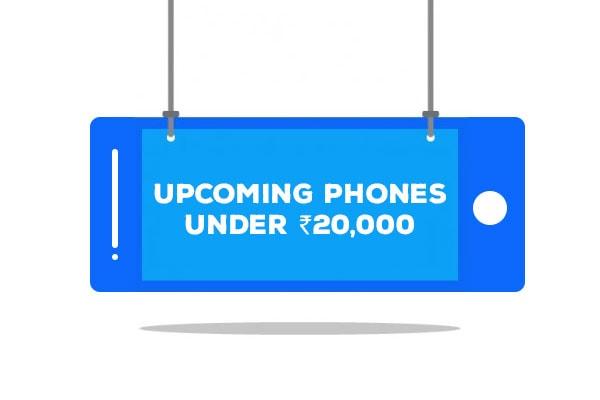 Upcoming Phones Under 20000 in India