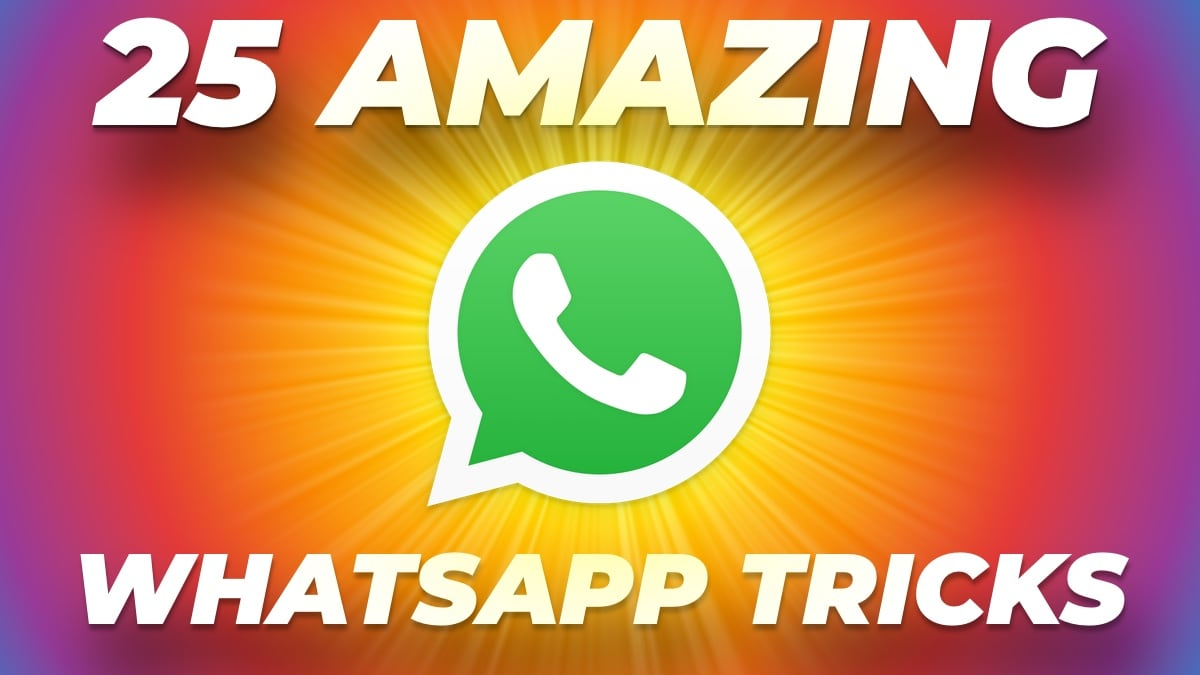 25 WhatsApp Tricks to Help Master the Messaging App
