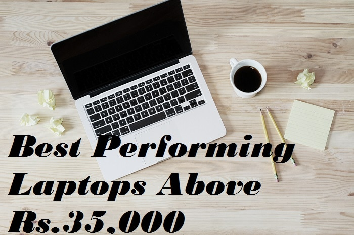 Top Performing High-End Laptops Above Rs. 35,000, At Terrific Prices!