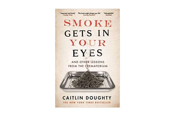 Smoke Get's in your Eyes by Caitlin Doughty