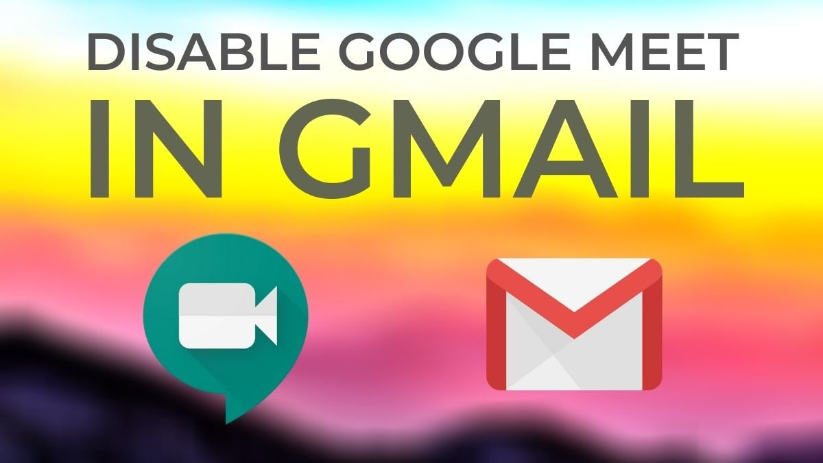 Here's How to Remove Google Meet from Gmail