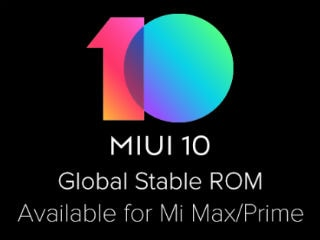Xiaomi Mi Max, Mi Max Prime Now Receiving MIUI 10 Global Stable ROM Update in India