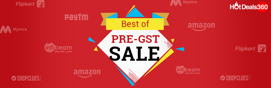 Best of the Pre-GST Sales from Amazon, Paytm, Flipkart, Myntra, Tata Cliq and Others!