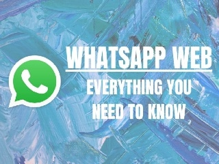 WhatsApp Web: Everything You Need to Know