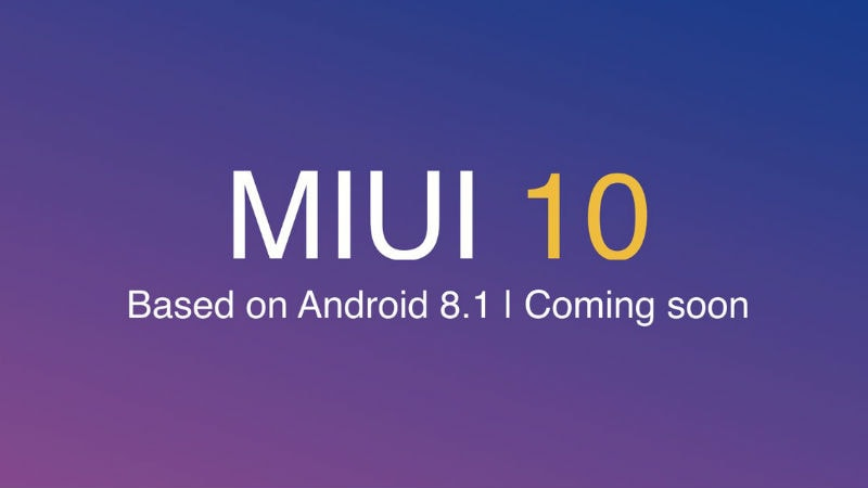 Redmi 6, Redmi 6A, Redmi 6 Pro to Get MIUI 10 Soon; MIUI 10 Global Beta ROM 8.9.6 Released With Bug Fixes